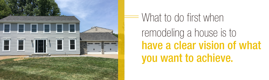 Have a clear vision when remodeling your house