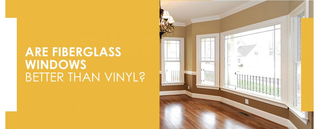 Are Fiberglass Windows Better Than Vinyl?