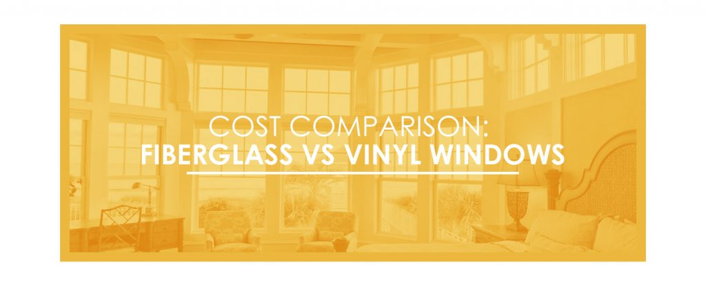 Cost Comparison Fiberglass vs. Vinyl Windows