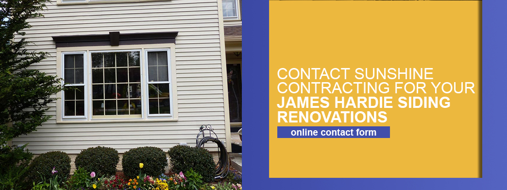Contact Sunshine Contracting for James Hardie Siding Renovations