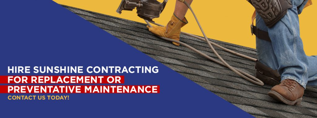 Hire Sunshine Contracting for Replacement or Preventative Maintenance