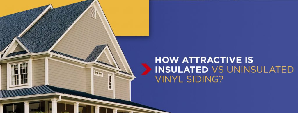 How Attractive is Insulated Vs Uninsulated Vinyl Siding