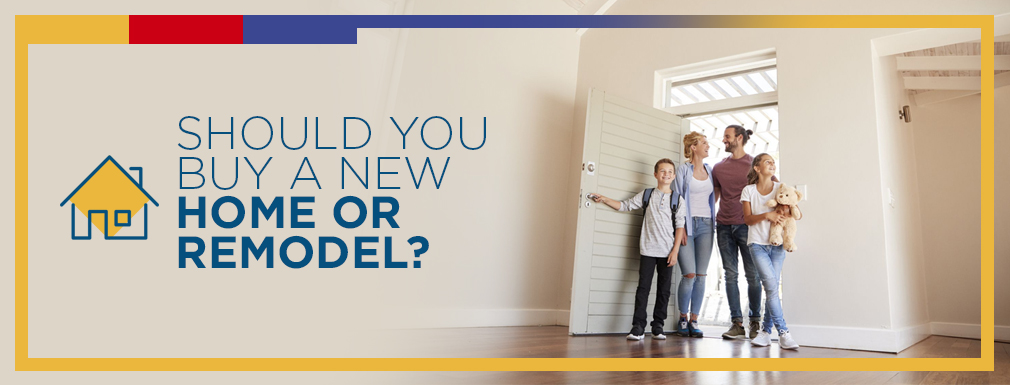 Should You Buy a New Home or Remodel?
