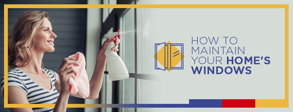 How to Maintain Your Homes Windows