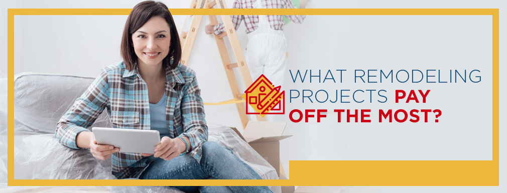 What Remodeling Projects Pay Off the Most