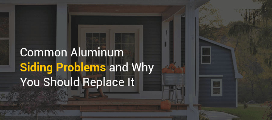 Common Aluminum Siding Problems and Why You Should Replace It
