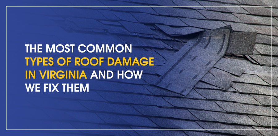 The most common types of roof damage in Virginia and how we fix them
